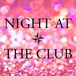Are you ready for a Night at the Club?